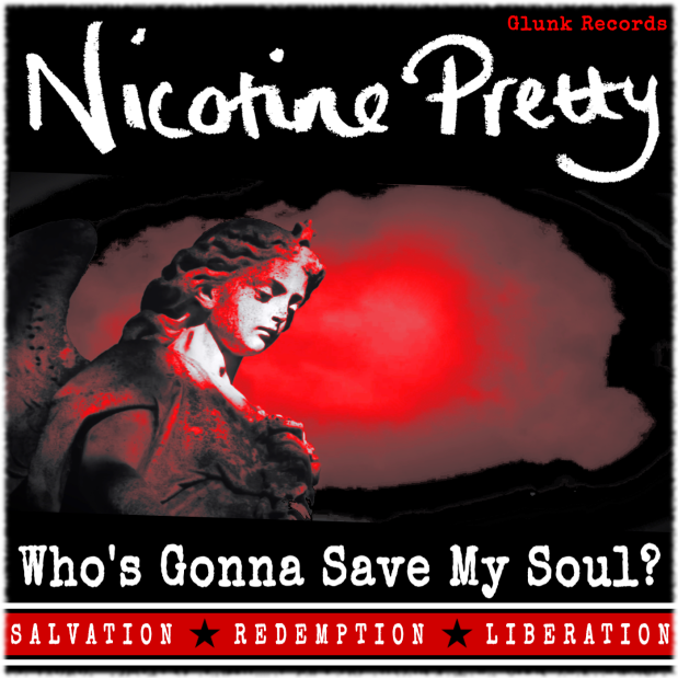 Nicotine Pretty - Who's Gonna Save My Soul?