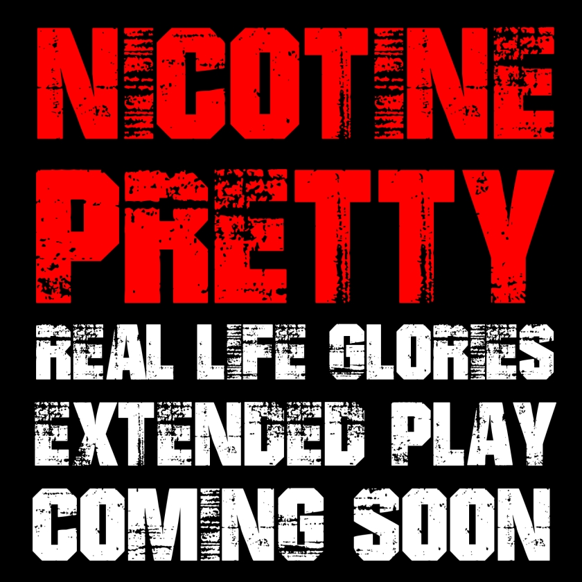 Nicotine Pretty - Real Life Glories E.P. Coming Soon