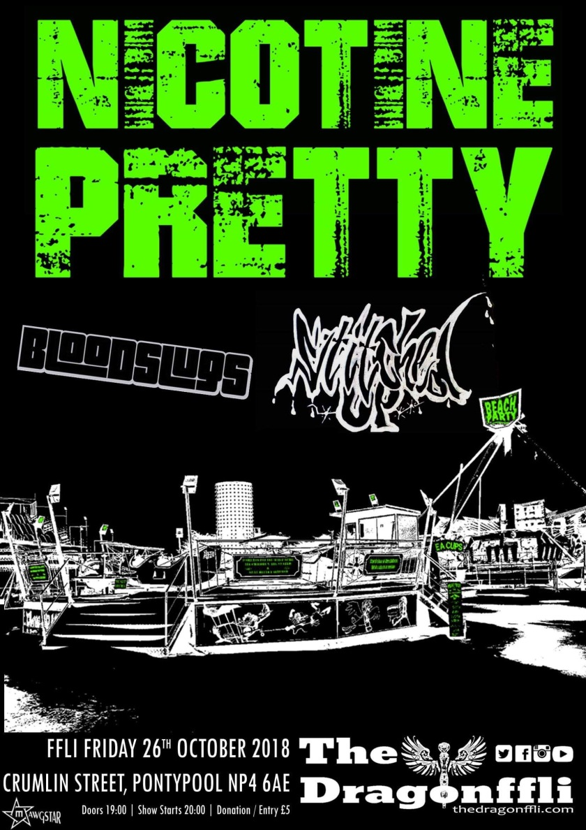 Nicotine Pretty + Blood Slugs + Stiched Up @ The Dragonflli, Pontypool